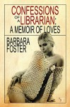 Confessions of a Librarian: A Memoir of Loves - Barbara Foster