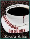 Uncommon Grounds (Maggy Thorsen Mystery #1) - Sandra Balzo