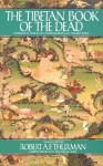 Tibetan Book of the Dead - Robert Thurman, The Dalai Lama, Karma Lingpa, Padma Sambhava