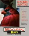 Bird Carving Basics: Songbird Painting (Bird Carving Basics) - Curtis J. Badger
