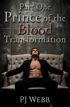 Part One - Prince of the Blood - Transformation (Prince of the Blood Chronicles Book 1) - P.J. Webb