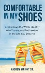 Comfortable In My Shoes: Breakdown The Walls, Identify Who You Are, and Find Freedom In The Life You Deserve! - Andrew Wright