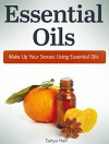 Essential Oils: Wake Up Your Senses Using Essential Oils (essential oils, essential oils for beginners, essential oils books) - Tanya Hall