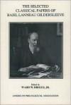 The Selected Classical Papers of Basil Lanneau Gildersleeve - Basil L. Gildersleeve, Ward W. Briggs Jr.