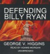 Defending Billy Ryan: A Jerry Kennedy Novel - George V Higgins, Adams Morgan