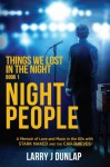 NIGHT PEOPLE, Book 1 - Things We Lost in the Night: A Memoir of Love and Music in the 60s with Stark Naked and the Car Thieves (Volume 1) - Larry J Dunlap