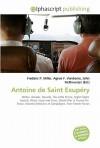 Antoine de Saint Exup Ry - Frederic P. Miller, Agnes F. Vandome, John McBrewster