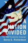 A Nation Divided: The 1968 Presidential Campaign - Darcy G Richardson