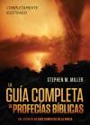 La guía completa de profecías bíblicas: Un completísimo material de referencia con ilustraciones y de fácil lectura sobre las profecía de la Biblia - Stephen M. Miller