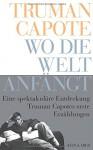 Wo die Welt anfängt: Erste Erzählungen - Truman Capote