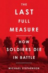 The Last Full Measure: Death in Battle Through the Ages - Michael Stephenson