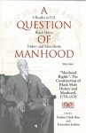 "A Question of Manhood: A Reader in U.S. Black Men's History and Masculinity, """"Manhood Rights"""": The Construction of Black Male History and Manhood, 1750-1870 - Earnestine Jenkins"