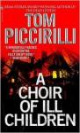 A Choir of Ill Children - Tom Piccirilli