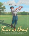 Twice as Good: The Story of William Powell and Clearview, the Only Golf Course Designed, Built, and Owned by an African American - Richard Michelson, Eric Velasquez