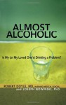 Almost Alcoholic: Is My (or My Loved One's) Drinking a Problem? - Joseph Nowinski, Robert Doyle