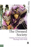 The Dressed Society: Clothing, the Body and Some Meanings of the World - Peter Corrigan