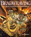 Beadweaving: New Needle Techniques & Original Designs - Ann Benson