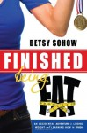 Finished Being Fat: An Accidental Adventure in Losing Weight and Learning How to Finish - Betsy Schow