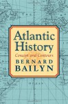 Atlantic History: Concept and Contours - Bernard Bailyn