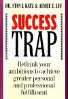 Success Trap - Stan Katz, Aimee Liu
