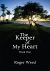 The Keeper of My Heart:Book One - Roger Weed