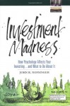 Investment Madness: How Psychology Affects Your Investing...And What To Do About It - John R. Nofsinger