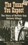 The Texas You Expect: The Stoy of Buffalo Gap Historic Village - Donald S. Frazier, Robert F. Pace