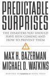 Predictable Surprises: The Disasters You Should Have Seen Coming, and How to Prevent Them (Leadership for the Common Good) - Max H. Bazerman, Michael D. Watkins