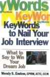 Key Words to Nail Your Job Interview: What to Say to Win Your Dream Job - Wendy S. Enelow