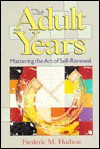 The Adult Years: Mastering The Art Of Self Renewal (Jossey Bass Social And Behavioral Science Series) - Frederic M. Hudson