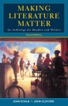 Making Literature Matter: An Anthology For Readers And Writers - John Clifford, John Schilb