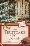 The Fruitcake Bride (The 12 Brides of Christmas) - Vickie McDonough