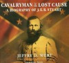 Cavalryman of the Lost Cause: A Biography of J. E. B. Stuart - Jeffry D. Wert, Michael Prichard