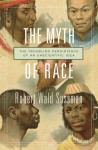 The Myth of Race: The Troubling Persistence of an Unscientific Idea - Robert Wald Sussman