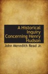 A Historical Inquiry Concerning Henry Hudson - John Meredith Read Jr.