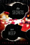 The Secrets We Keep - Trisha Leaver
