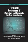 Fire and Polymers V: Materials and Concepts for Fire Retardancy - Charles A. Wilkie, Gordon L. Nelson, Alexander B. Morgan