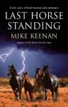 Last Horse Standing - Michael Keenan