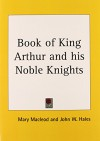 Book of King Arthur and his Noble Knights - Mary MacLeod, John W. Hales