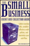 The Small Business Credit And Collection Guide: Collect Overdue Bills, Establish Effective Credit Policies, And Maximize Your Cash Flow - Gini Graham Scott