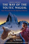 The Way of the Toltec Nagual: New Precepts for Spiritual Warriors - Almine