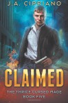 Claimed (The Thrice Cursed Mage) (Volume 5) - J. A. Cipriano