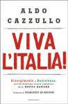 Viva l'Italia! Risorgimento e Resistenza: Perché dobbiamo essere orgogliosi della nostra Storia - Aldo Cazzullo, Francesco De Gregori