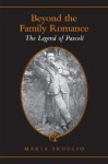 Beyond the Family Romance: The Legend of Pascoli - Maria Truglio