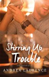 Stirring Up Trouble (The Rosewood Series Book 3) - Andrea Laurence