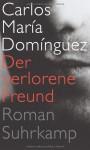 Der verlorene Freund: Roman - Carlos María Domínguez, Susanne Lange