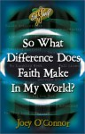 So What Difference Does Faith Make in My World? - Joey O'Connor