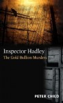 Inspector Hadley: The Gold Bullion Murders - Peter Child