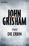 Die Erbin: Roman - John Grisham, Imke Walsh-Araya, Kristiana Dorn-Ruhl, Bea Reiter