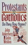 Protestants & Catholics: Do They Now Agree? - John Ankerberg, John Weldon
